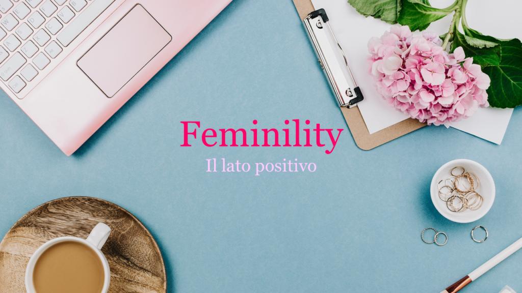 Feminility, il lato positivo